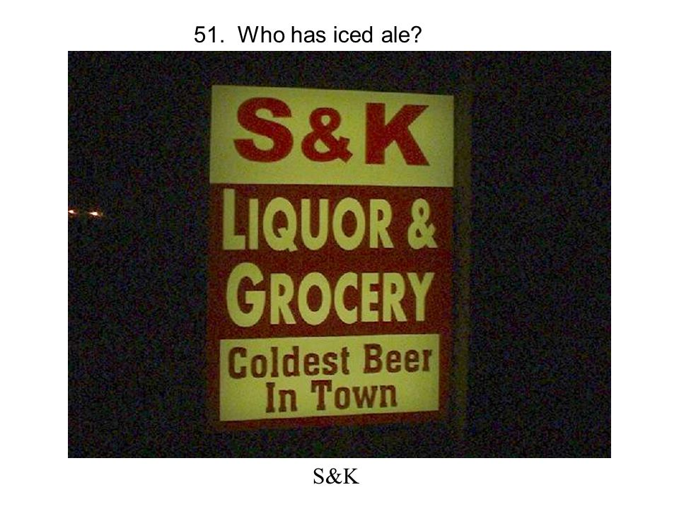 51. Who has iced ale? S&K
