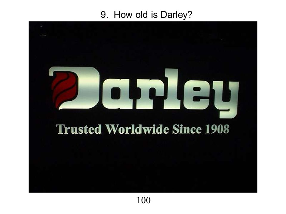 9. How old is Darley 100