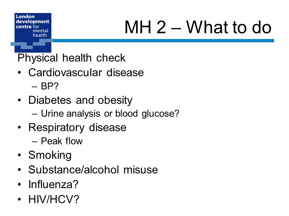 MH 2 – What to do Physical health check Cardiovascular disease –BP.