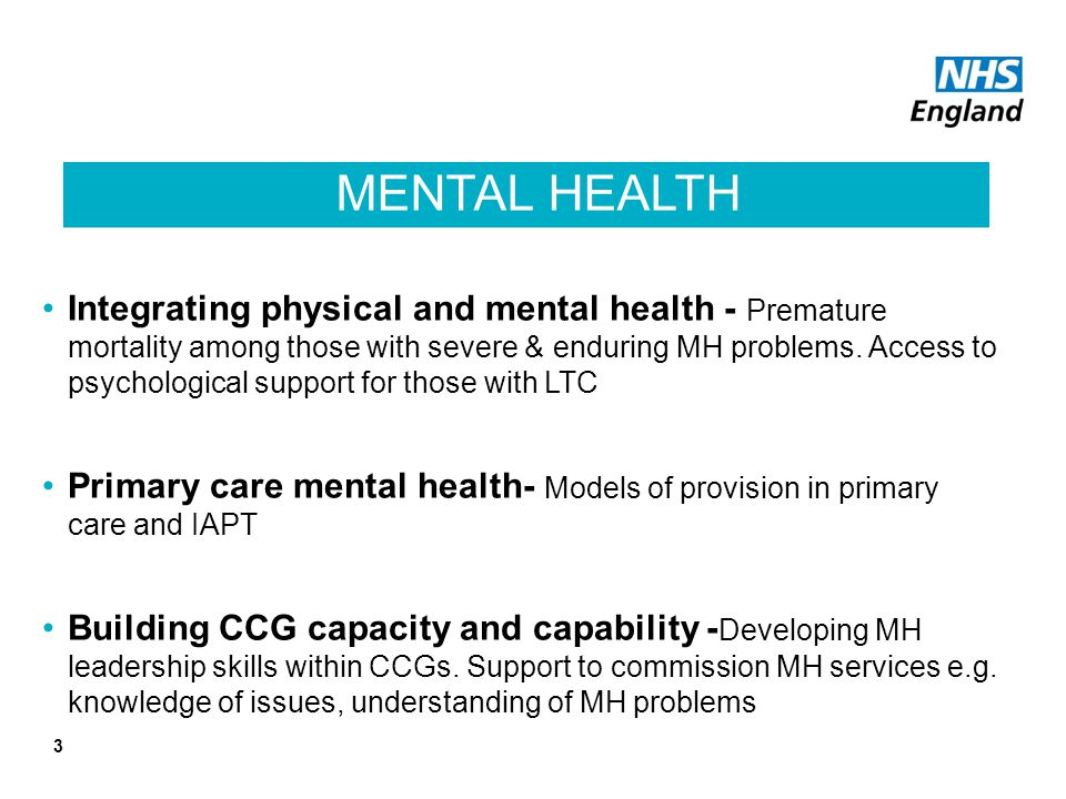 MENTAL HEALTH Integrating physical and mental health - Premature mortality among those with severe & enduring MH problems.