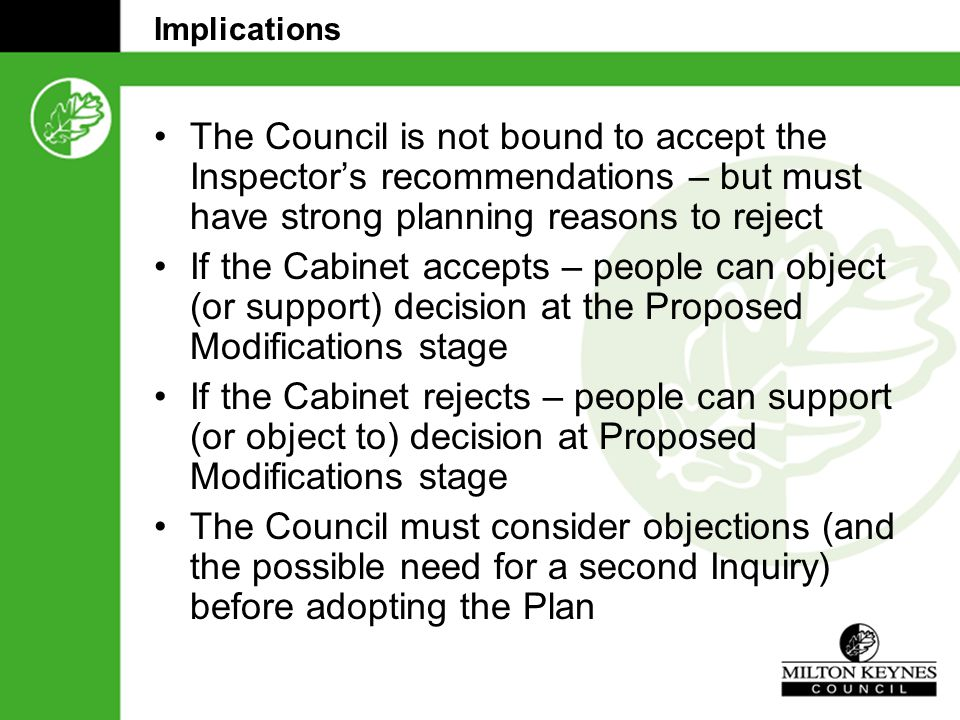 Implications The Council is not bound to accept the Inspector's recommendations – but must have strong planning reasons to reject If the Cabinet accep