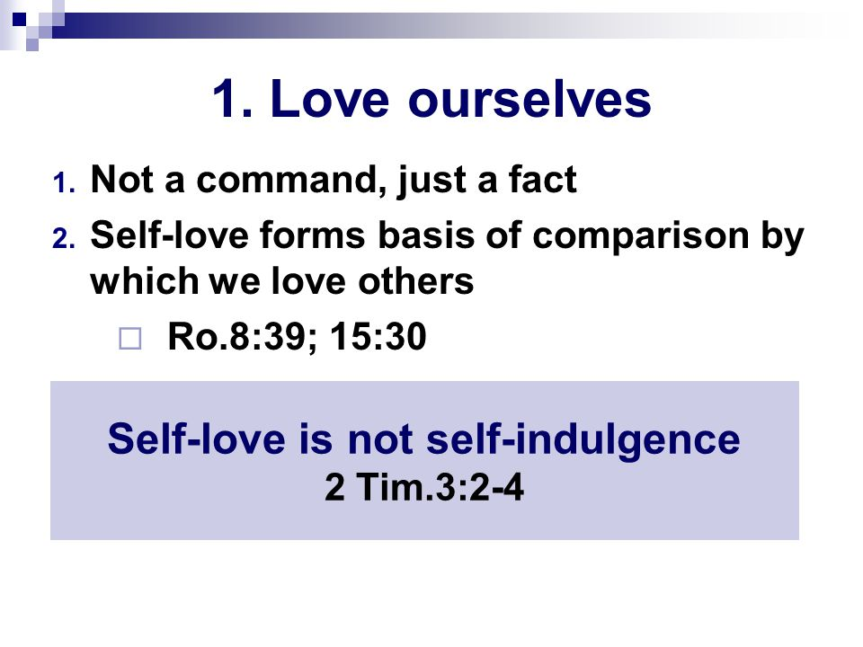 1. Love ourselves 1. Not a command, just a fact 2.