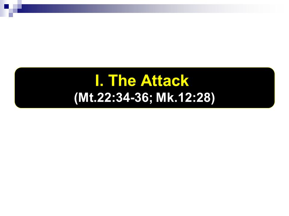 I. The Attack (Mt.22:34-36; Mk.12:28)