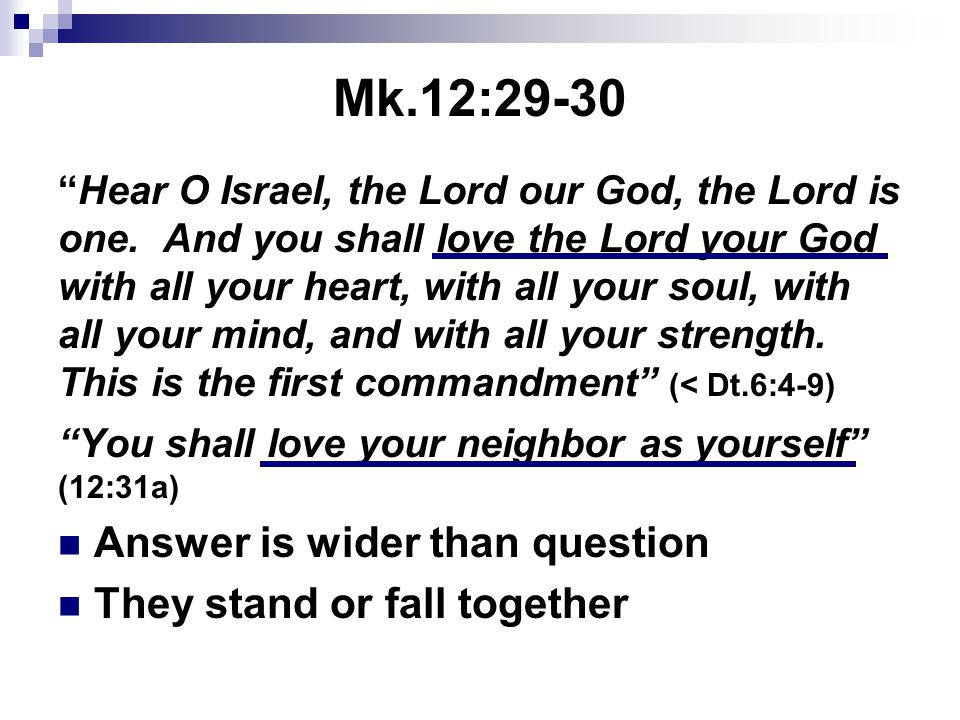 """Mk.12:29-30 """"Hear O Israel, the Lord our God, the Lord is one. And you shall love the Lord your God with all your heart, with all your soul, with all"""