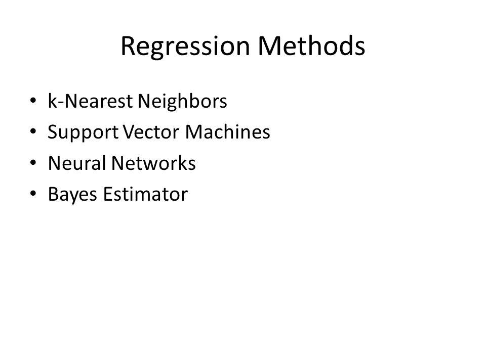 Regression Methods k-Nearest Neighbors Support Vector Machines Neural Networks Bayes Estimator
