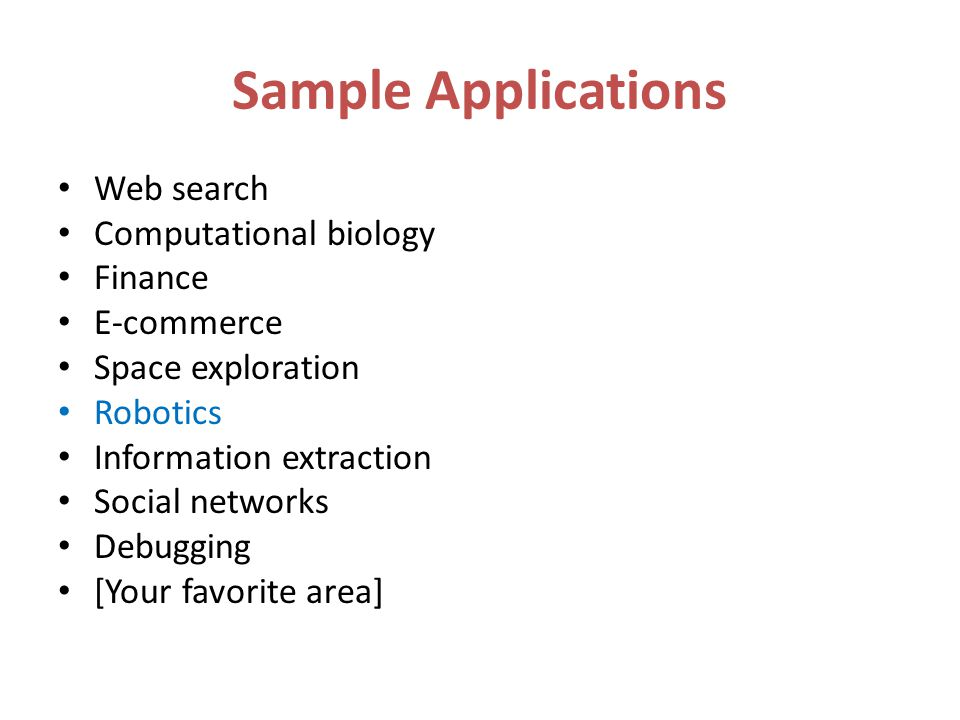 Sample Applications Web search Computational biology Finance E-commerce Space exploration Robotics Information extraction Social networks Debugging [Y