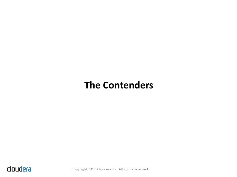 The Contenders Copyright 2012 Cloudera Inc. All rights reserved