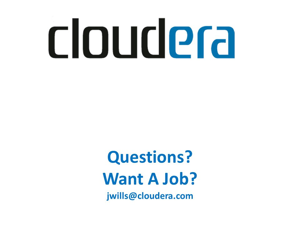 Questions Want A Job jwills@cloudera.com