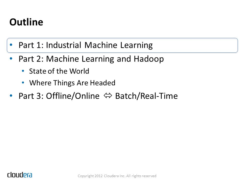 ML and Hadoop: The State of the World Copyright 2012 Cloudera Inc. All rights reserved