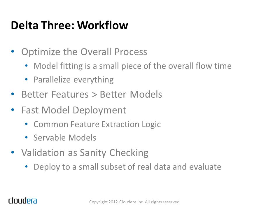 Outline Part 1: Industrial Machine Learning Part 2: Machine Learning and Hadoop State of the World Where Things Are Headed Part 3: Offline/Online  Batch/Real-Time Copyright 2012 Cloudera Inc.