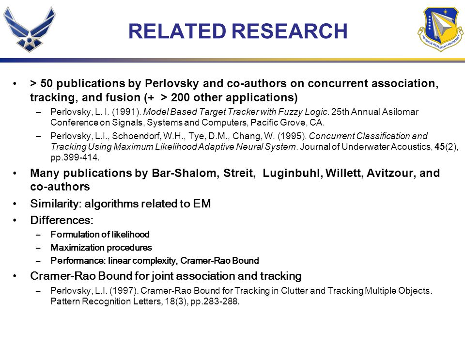 RELATED RESEARCH > 50 publications by Perlovsky and co-authors on concurrent association, tracking, and fusion (+ > 200 other applications) –Perlovsky, L.
