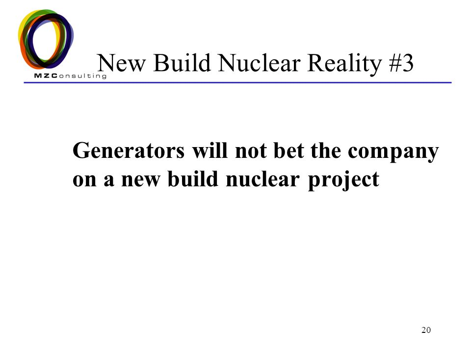 20 New Build Nuclear Reality #3 Generators will not bet the company on a new build nuclear project