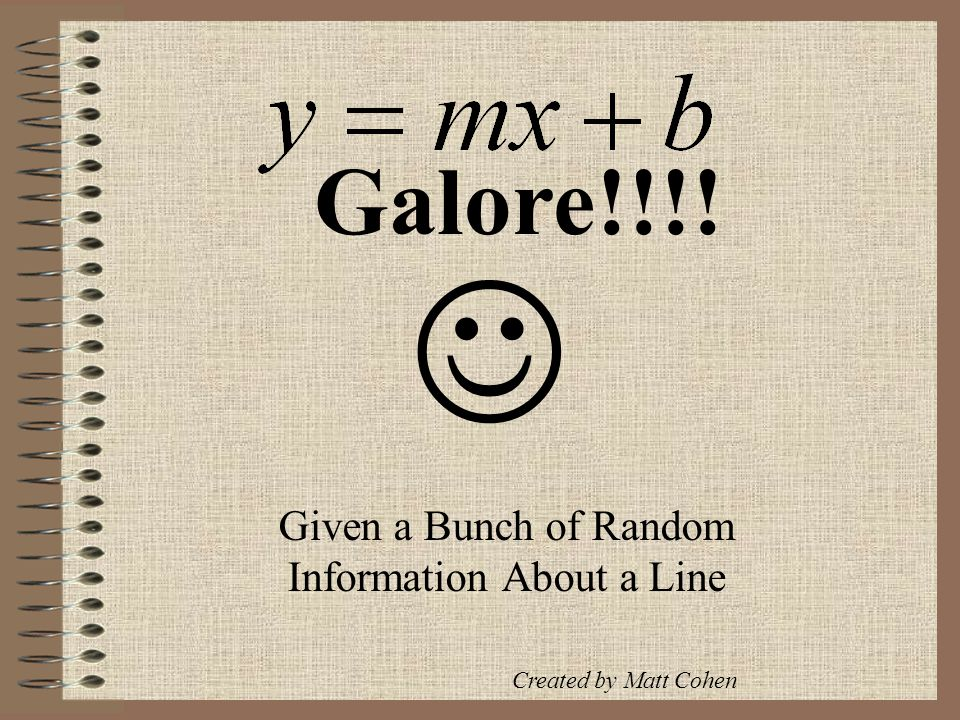 Given a Bunch of Random Information About a Line Galore!!!! Created by Matt Cohen