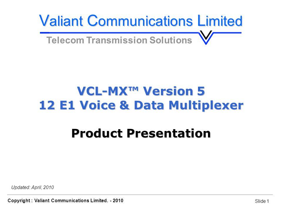 Slide 22 Copyright : Valiant Communications Limited.