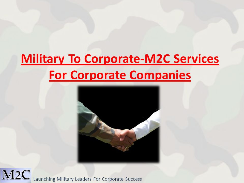 Launching Military Leaders For Corporate Success Military To Corporate-M2C Services For Corporate Companies