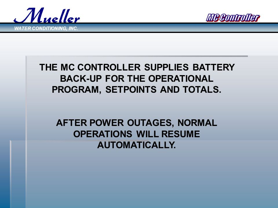 THE MC CONTROLLER SUPPLIES BATTERY BACK-UP FOR THE OPERATIONAL PROGRAM, SETPOINTS AND TOTALS.