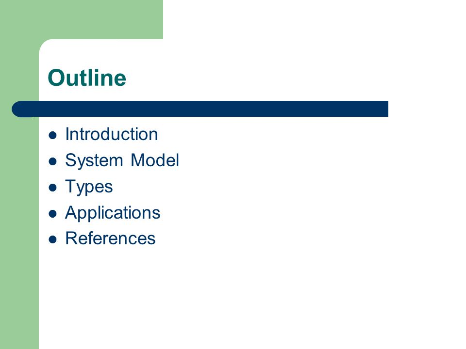 Outline Introduction System Model Types Applications References