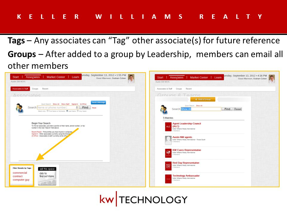 KELLER WILLIAMS REALTY Tags – Any associates can Tag other associate(s) for future reference Groups – After added to a group by Leadership, members can  all other members