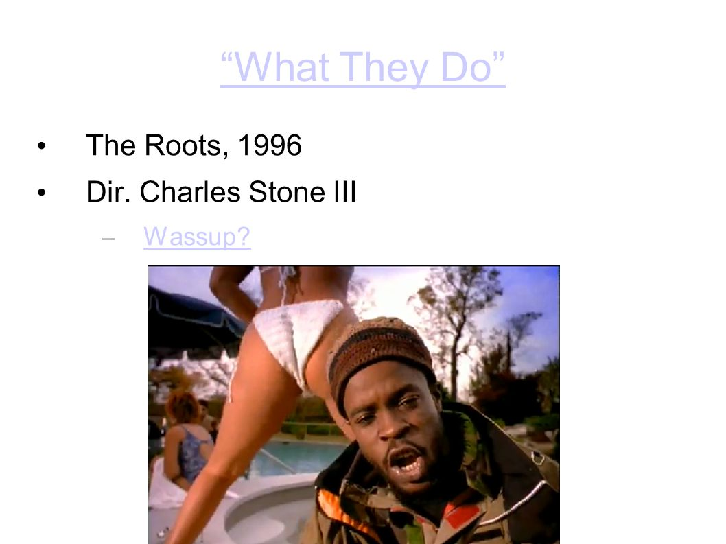 What They Do The Roots, 1996 Dir. Charles Stone III – Wassup Wassup