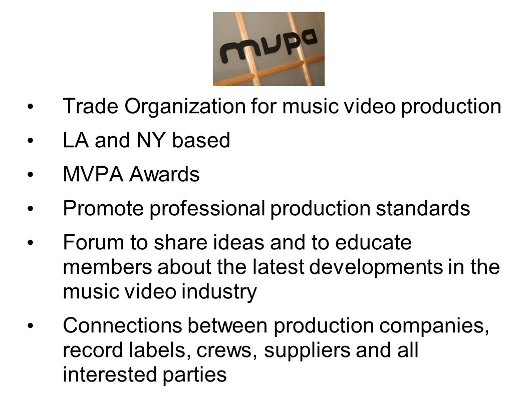 MVPA Trade Organization for music video production LA and NY based MVPA Awards Promote professional production standards Forum to share ideas and to educate members about the latest developments in the music video industry Connections between production companies, record labels, crews, suppliers and all interested parties