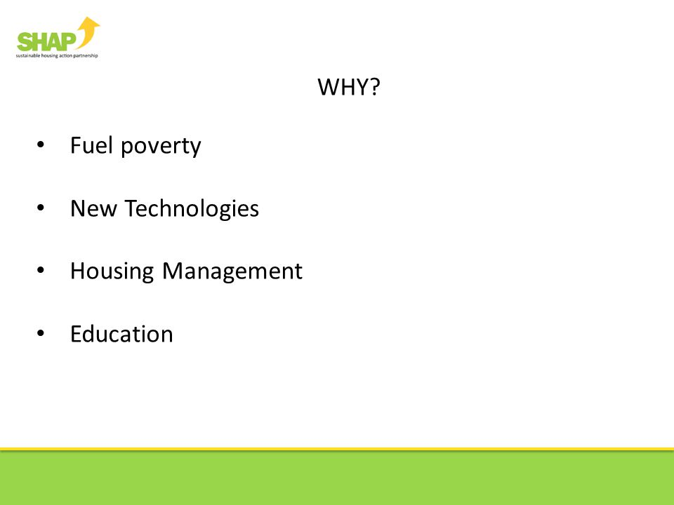 WHY Fuel poverty New Technologies Housing Management Education