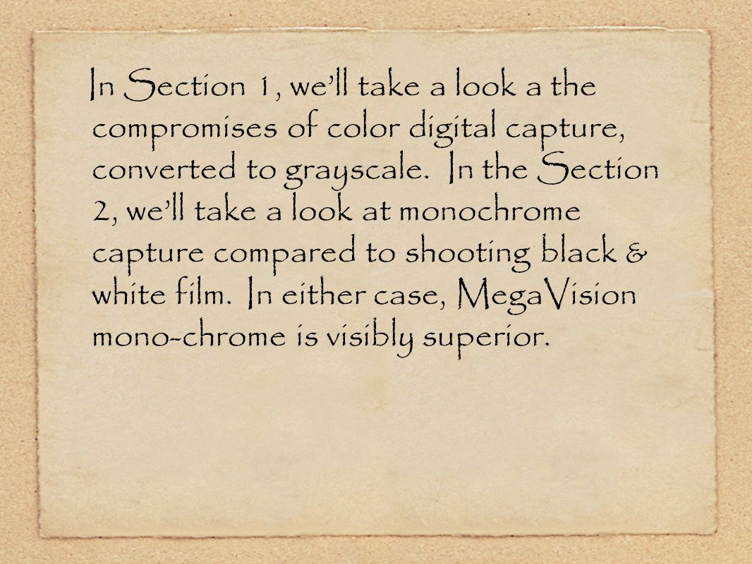 In Section 1, we'll take a look a the compromises of color digital capture, converted to grayscale.