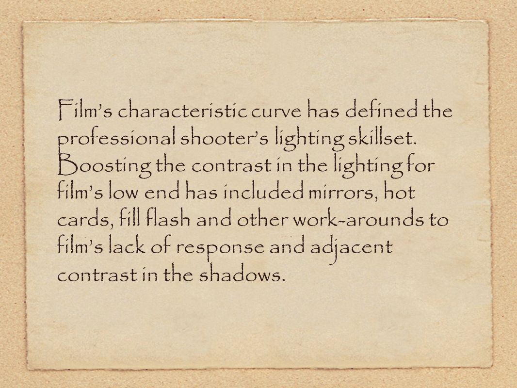 Film's characteristic curve has defined the professional shooter's lighting skillset.