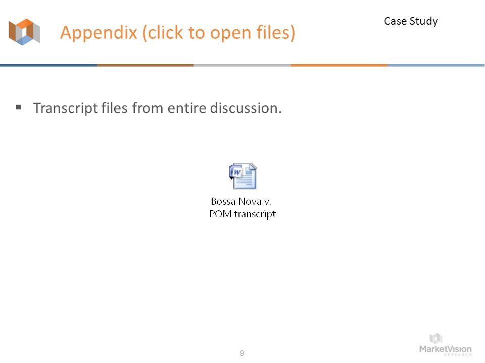 Appendix (click to open files)  Transcript files from entire discussion. 9 Case Study