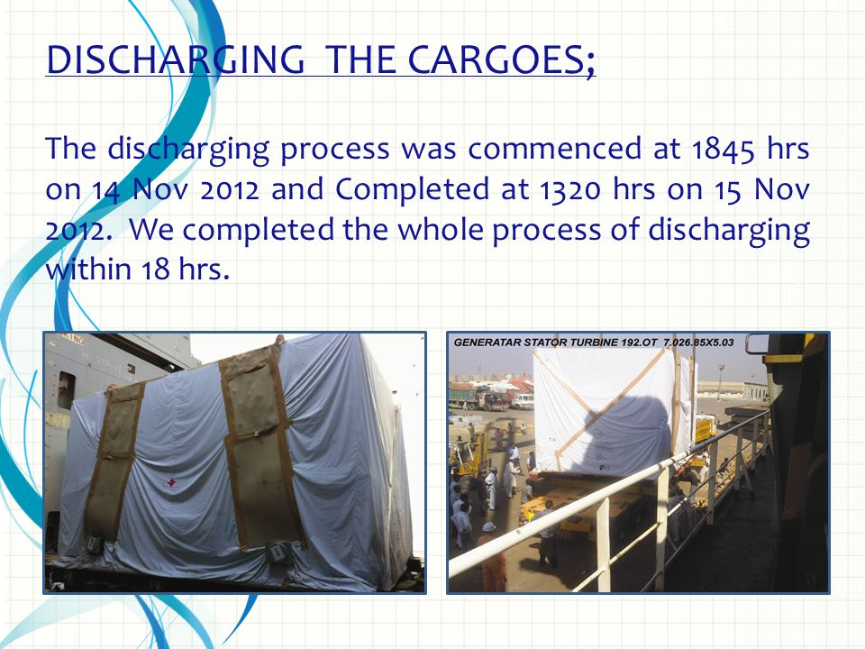 DISCHARGING THE CARGOES; The discharging process was commenced at 1845 hrs on 14 Nov 2012 and Completed at 1320 hrs on 15 Nov 2012.