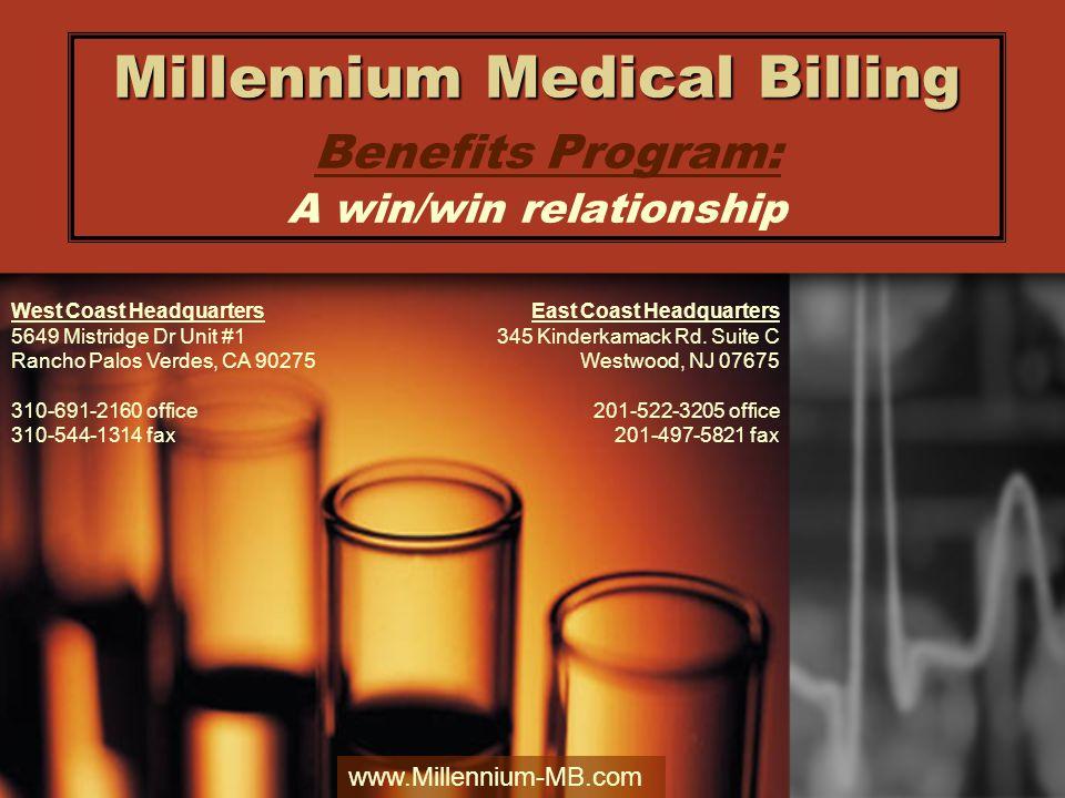 Millennium Medical Billing Millennium Medical Billing Benefits Program: A win/win relationship West Coast Headquarters 5649 Mistridge Dr Unit #1 Ranch