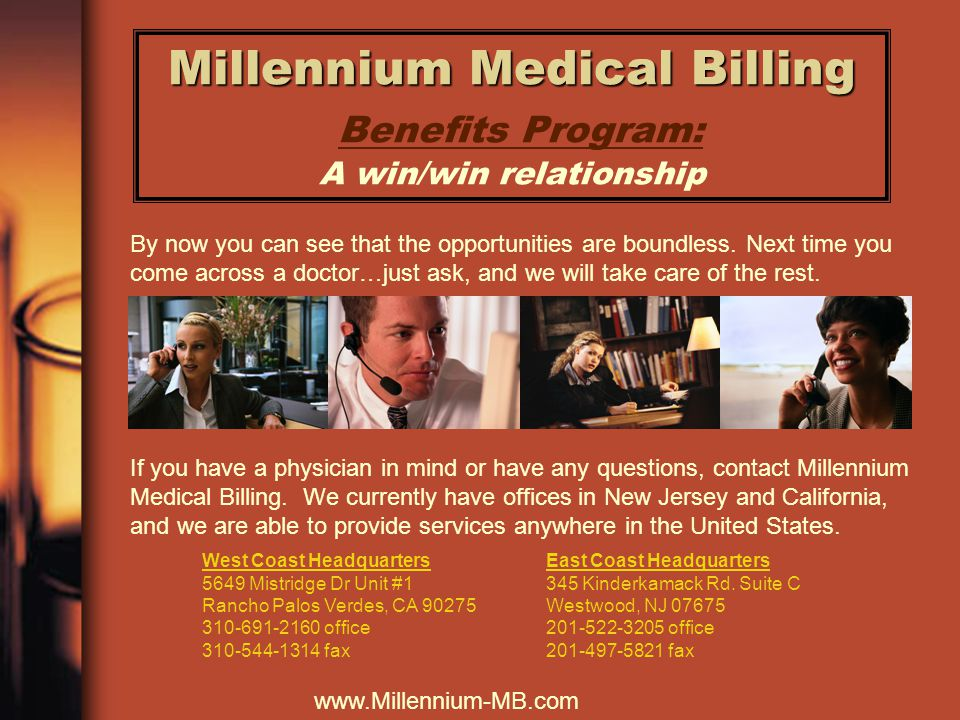 Millennium Medical Billing Millennium Medical Billing Benefits Program: A win/win relationship By now you can see that the opportunities are boundless.