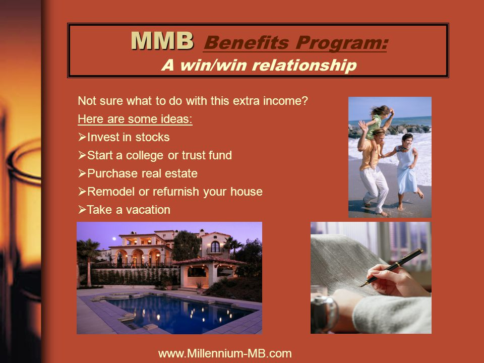 MMB MMB Benefits Program: A win/win relationship Not sure what to do with this extra income.