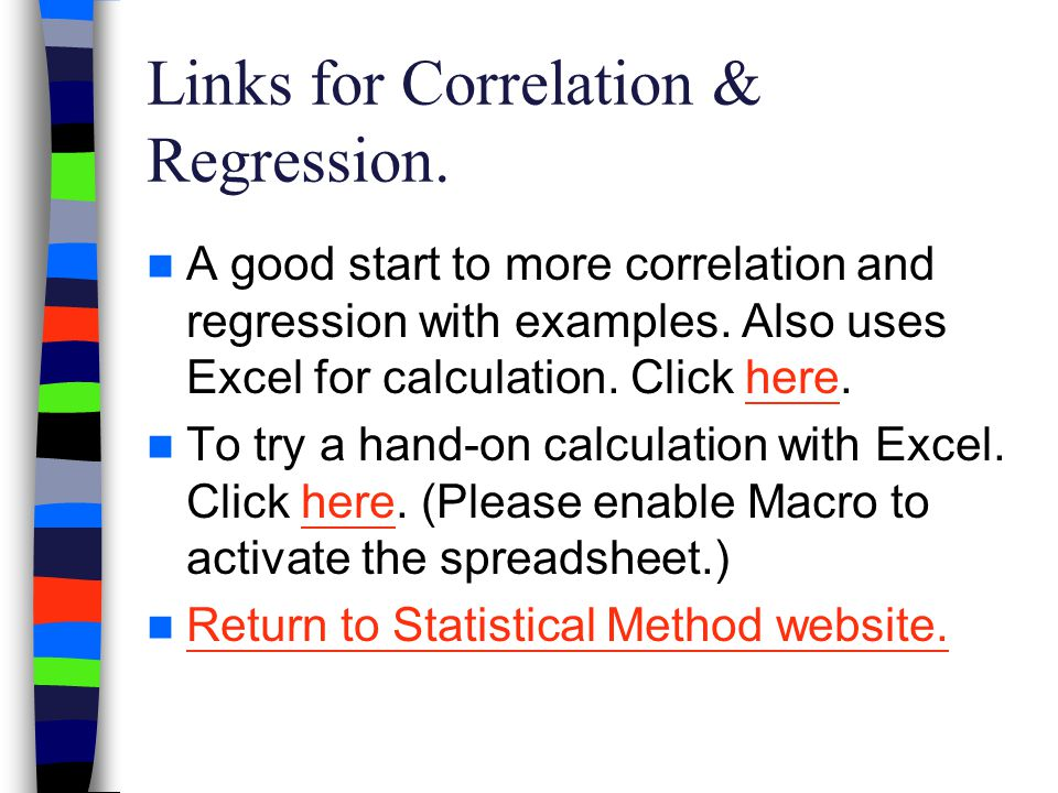 Links for Correlation & Regression. A good start to more correlation and regression with examples. Also uses Excel for calculation. Click here.here To