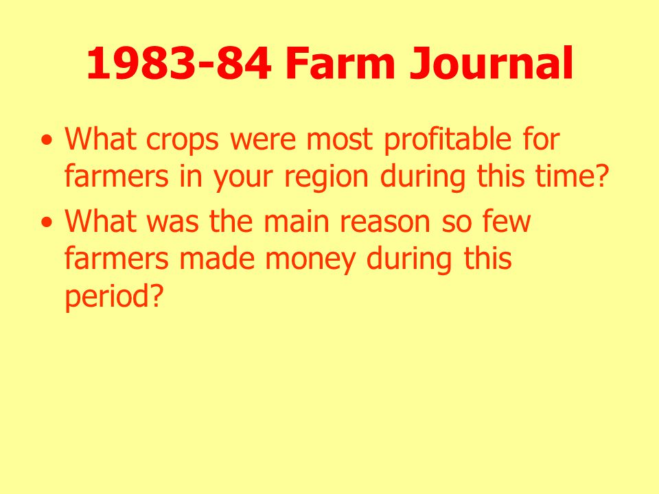 1983-84 Farm Journal What crops were most profitable for farmers in your region during this time? What was the main reason so few farmers made money d