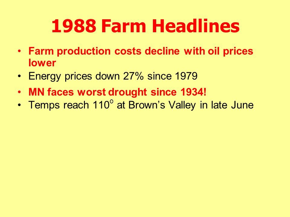 1988 Farm Headlines MN faces worst drought since 1934! Temps reach 110 o at Brown's Valley in late June Farm production costs decline with oil prices