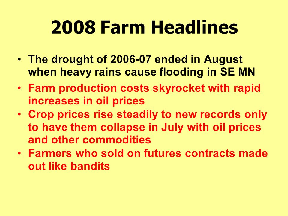 2008 Farm Headlines The drought of 2006-07 ended in August when heavy rains cause flooding in SE MN Farm production costs skyrocket with rapid increas