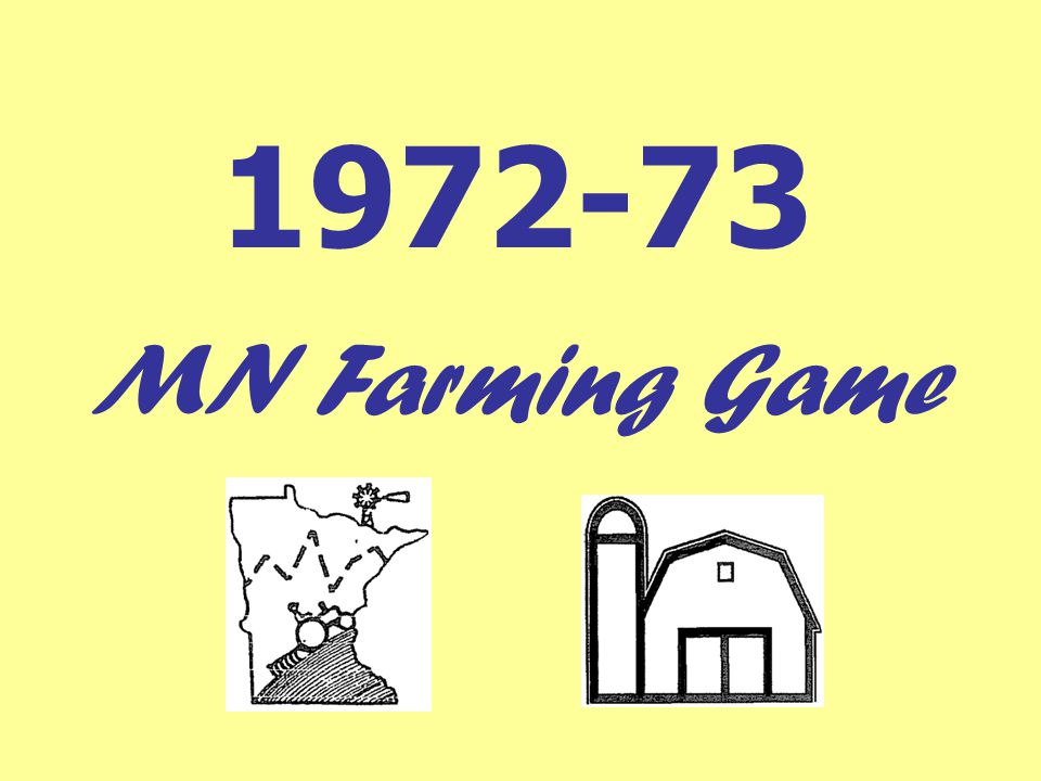 MN Farm Game Conclusions Number of farms declining Average farm size increasing (1972 = 272 acres, 2007 = 347 acres) Fewer people involved in farming