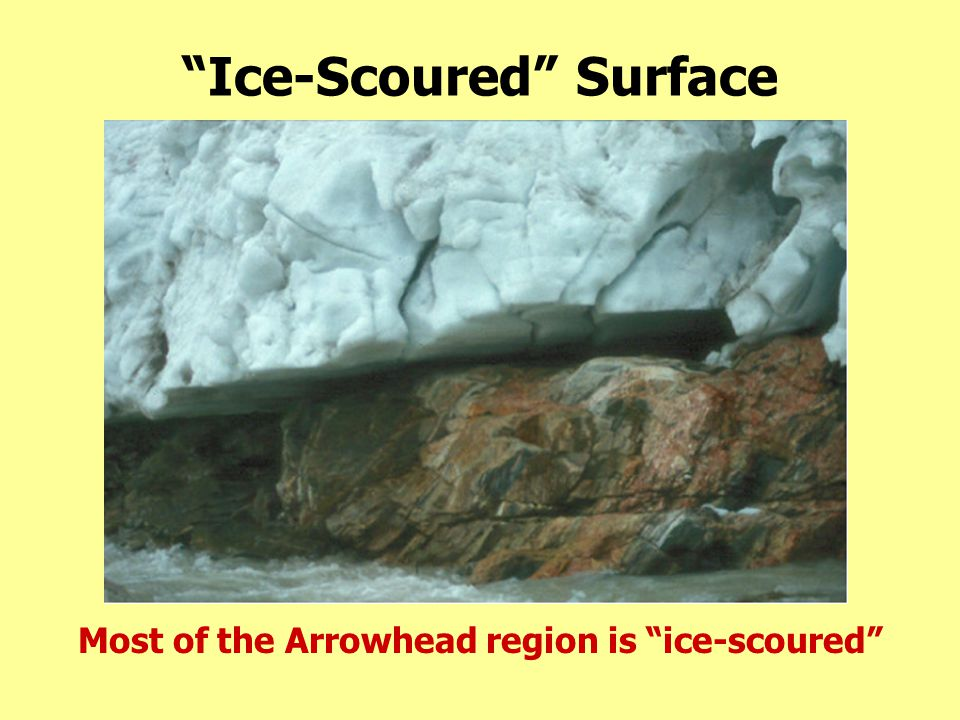 """Ice-Scoured"" Surface Most of the Arrowhead region is ""ice-scoured"""