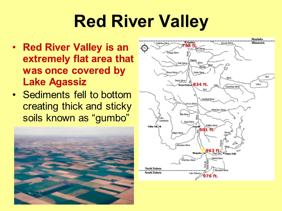 Red River Valley Red River Valley is an extremely flat area that was once covered by Lake Agassiz Sediments fell to bottom creating thick and sticky s