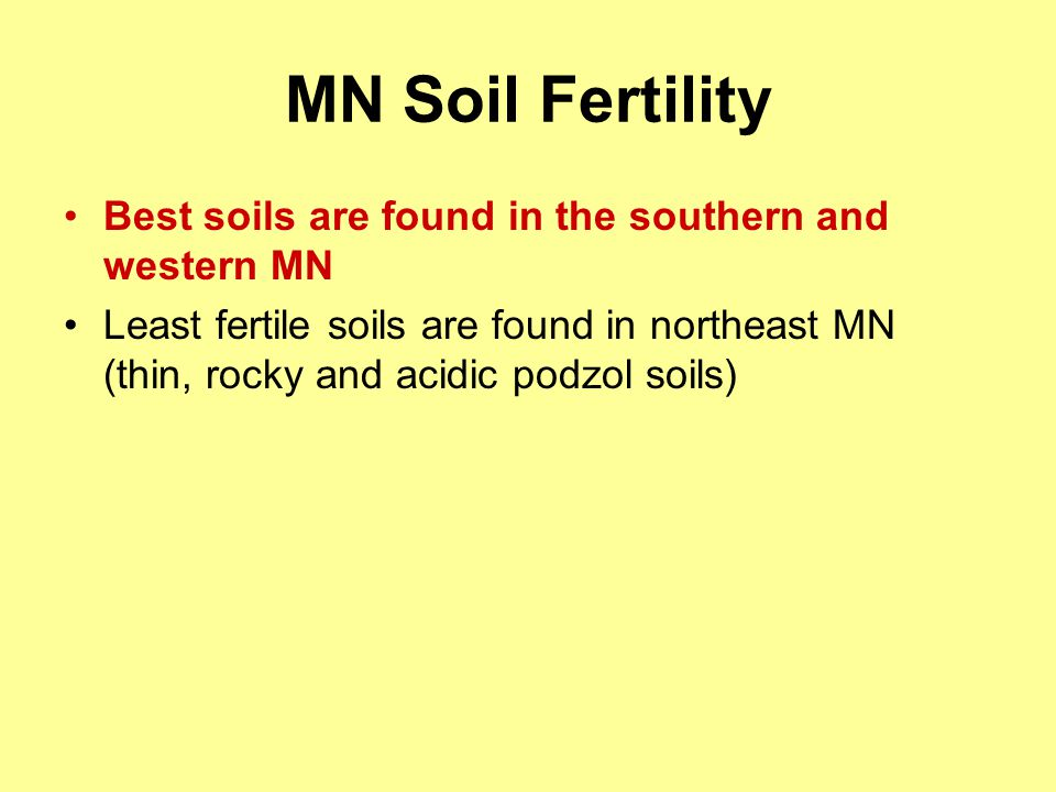 MN Soil Fertility Best soils are found in the southern and western MN Least fertile soils are found in northeast MN (thin, rocky and acidic podzol soi