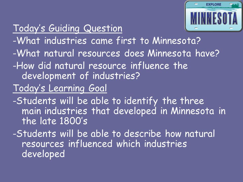 In Minnesota's early economy, three industries became particularly important.