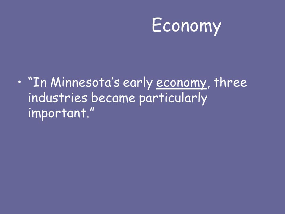 """""""In Minnesota's early economy, three industries became particularly important."""""""
