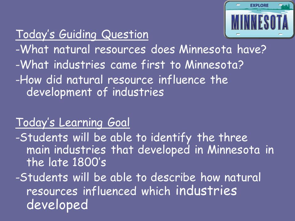 Today's Guiding Question -What natural resources does Minnesota have.
