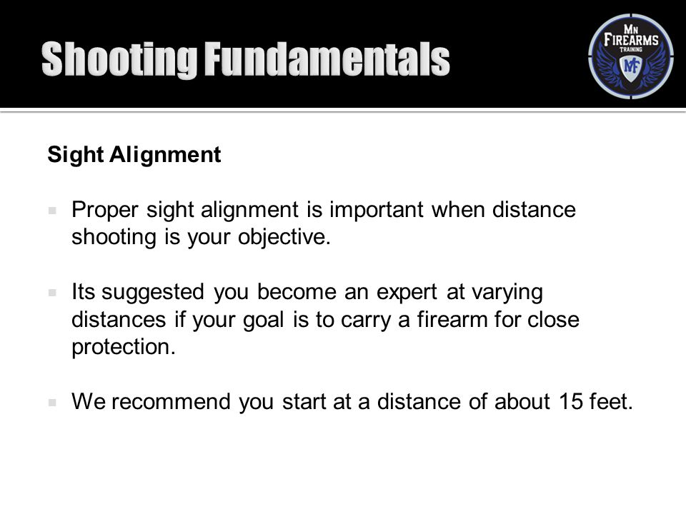 Sight Alignment  Proper sight alignment is important when distance shooting is your objective.  Its suggested you become an expert at varying distan