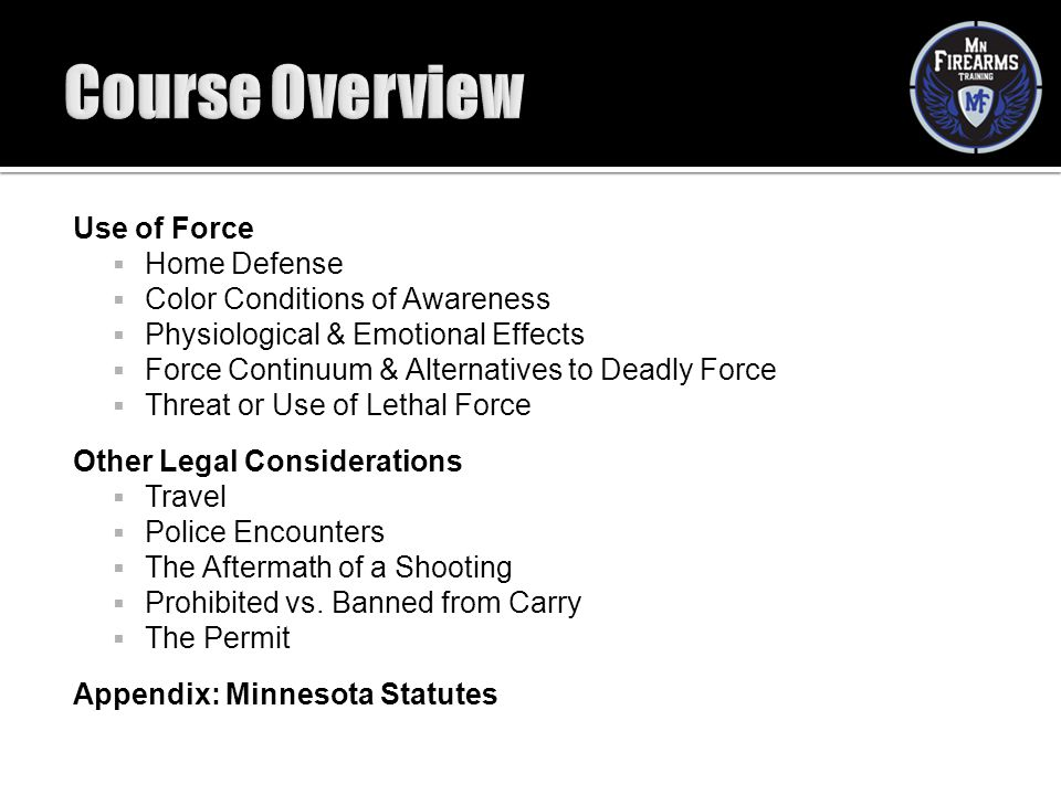 Use of Force  Home Defense  Color Conditions of Awareness  Physiological & Emotional Effects  Force Continuum & Alternatives to Deadly Force  Thr