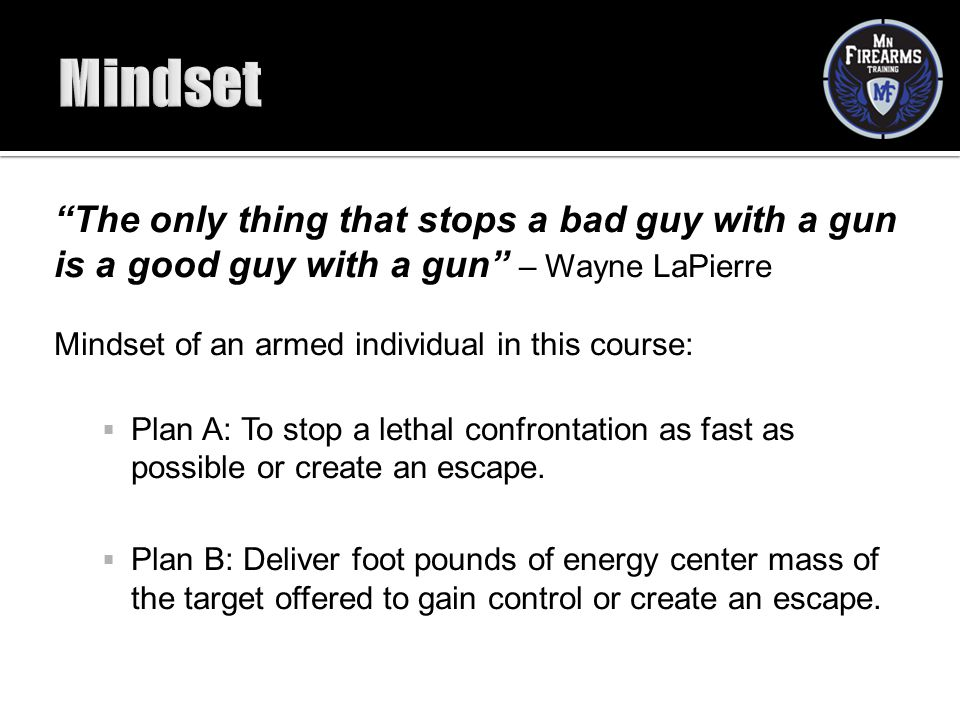 """""""The only thing that stops a bad guy with a gun is a good guy with a gun"""" – Wayne LaPierre Mindset of an armed individual in this course:  Plan A: To"""