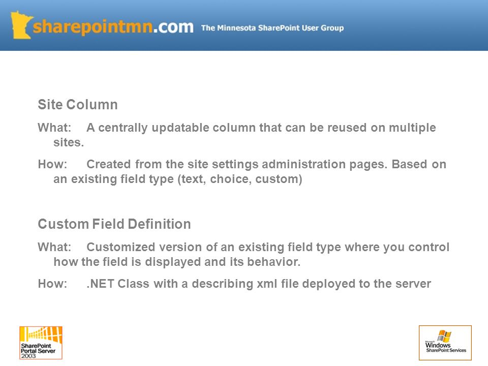 Site Column What:A centrally updatable column that can be reused on multiple sites.