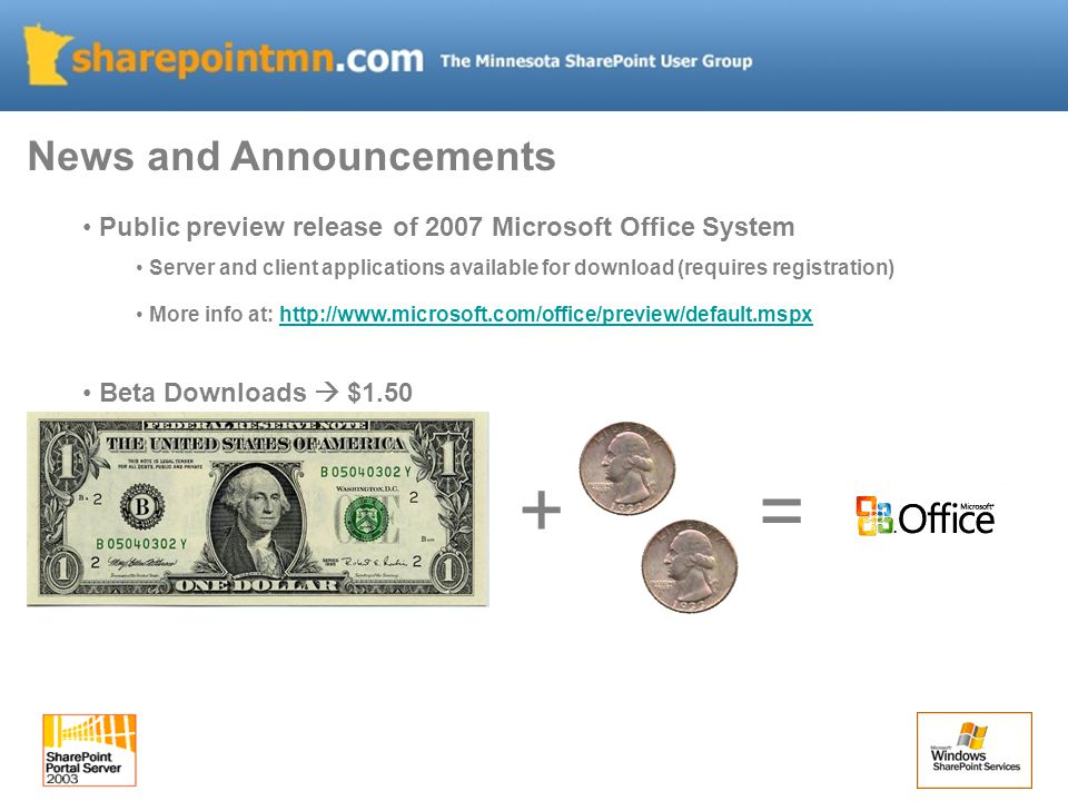 Public preview release of 2007 Microsoft Office System Server and client applications available for download (requires registration) More info at: http://www.microsoft.com/office/preview/default.mspxhttp://www.microsoft.com/office/preview/default.mspx Beta Downloads  $1.50 News and Announcements + =