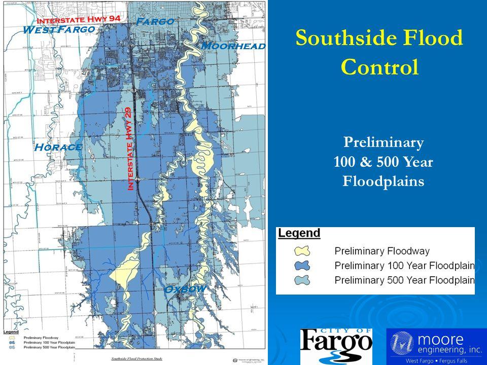 Preliminary 100 & 500 Year Floodplains Oxbow Horace Moorhead West Fargo Fargo Interstate Hwy 94 Interstate Hwy 29 Southside Flood Control