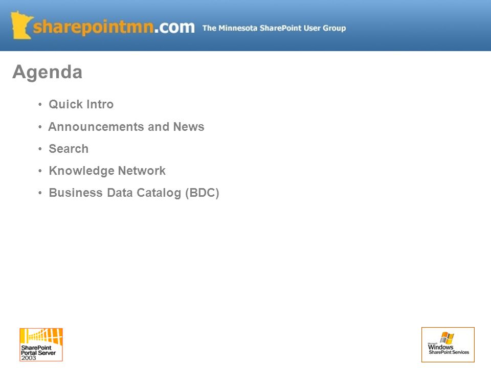 Agenda Quick Intro Announcements and News Search Knowledge Network Business Data Catalog (BDC)